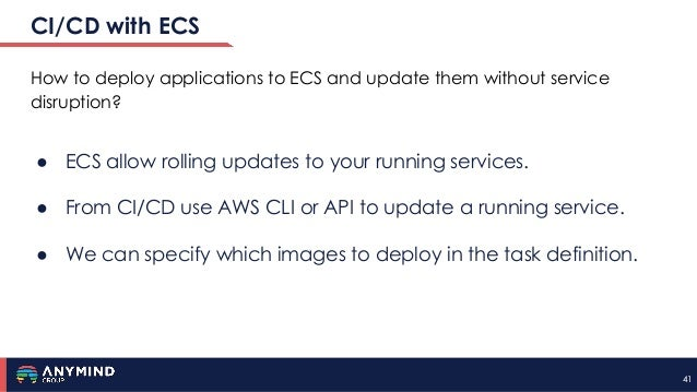 4141 CI/CD with ECS How to deploy applications to ECS and update them without service disruption? ● ECS allow rolling upda...