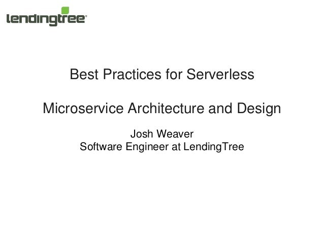 Best Practices for Serverless Microservice Architecture and Design Josh Weaver Software Engineer at LendingTree