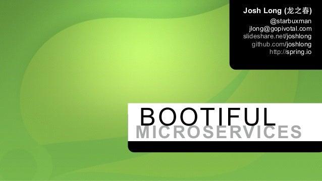 Josh Long (⻰龙之春) @starbuxman jlong@gopivotal.com slideshare.net/joshlong github.com/joshlong http://spring.io  MICROSERVI...