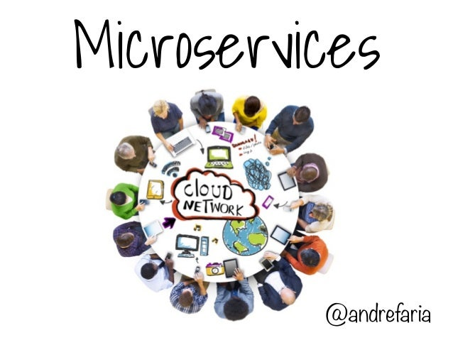 Microservices  @andrefaria