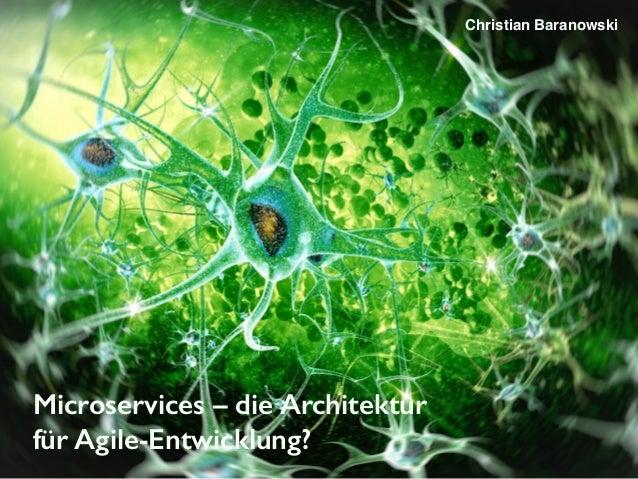 Microservices – die Architektur für Agile-Entwicklung? Christian Baranowski