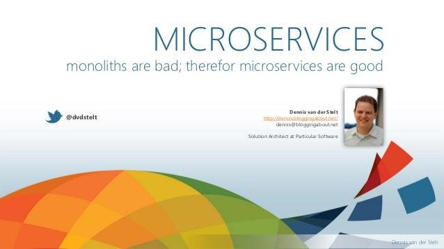 Dennis van der Stelt monoliths are bad; therefor microservices are good Dennis van der Stelt http://dennis.bloggingabout.n...