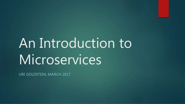 An Introduction to Microservices URI GOLDSTEIN, MARCH 2017