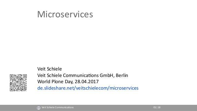 Microservices Veit Schiele Veit Schiele Communica4ons GmbH, Berlin World Plone Day, 28.04.2017 de.slideshare.net/veitschie...