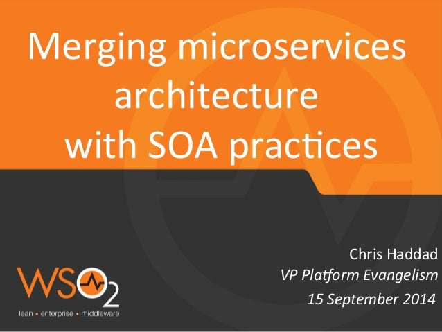 Merging  microservices  architecture  with  SOA  prac9ces  Chris  Haddad  VP  Pla&orm  Evangelism  15  September  2014