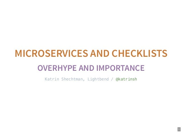 1 MICROSERVICES AND CHECKLISTS OVERHYPE AND IMPORTANCE Katrin Shechtman, Lightbend / @katrinsh