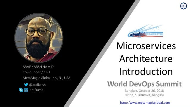 ARAF KARSH HAMID Co-Founder / CTO MetaMagic Global Inc., NJ, USA @arafkarsh arafkarsh Microservices Architecture Introduct...