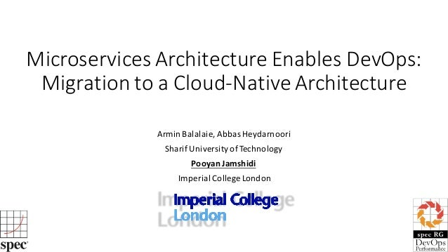 Microservices Architecture	Enables	DevOps:		 Migration	to	a	Cloud-Native	Architecture	 Armin	Balalaie,	Abbas	Heydarnoori S...