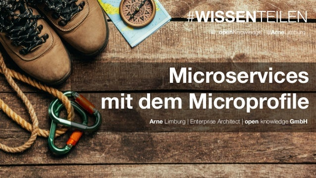 #WISSENTEILEN #WISSENTEILEN Arne Limburg | Enterprise Architect | open knowledge GmbH @_openKnowledge | @ArneLimburg Micro...