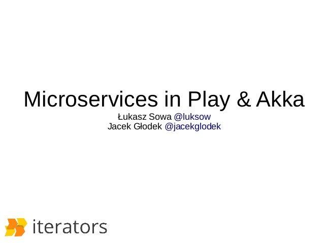 Microservices in Play & Akka  Łukasz Sowa @luksow  Jacek Głodek @jacekglodek