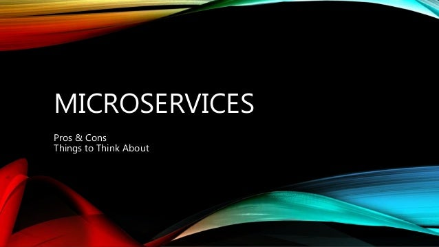 MICROSERVICES Pros & Cons Things to Think About