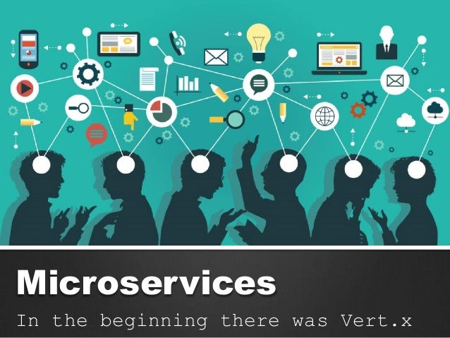 Microservices In the beginning there was Vert.x