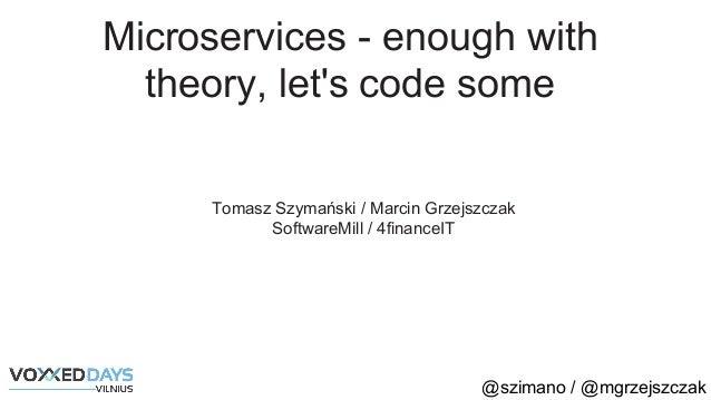 @szimano / @mgrzejszczak Microservices - enough with theory, let's code some Tomasz Szymański / Marcin Grzejszczak Softwar...