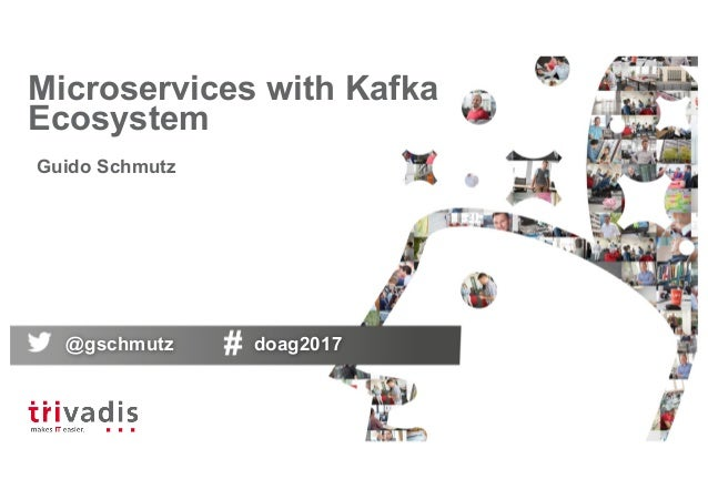 Microservices with Kafka Ecosystem Guido Schmutz @gschmutz doag2017