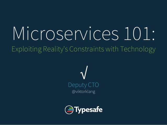 √ Deputy CTO @viktorklang Microservices 101: Exploiting Reality's Constraints with Technology