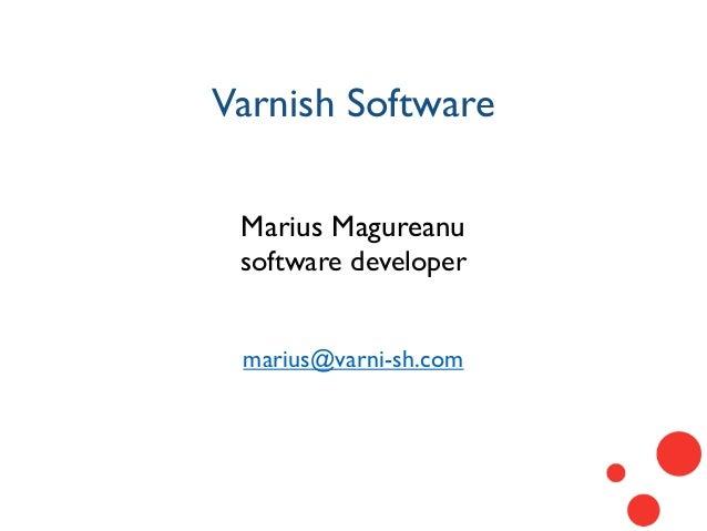 Varnish Software Marius Magureanu software developer marius@varni-sh.com