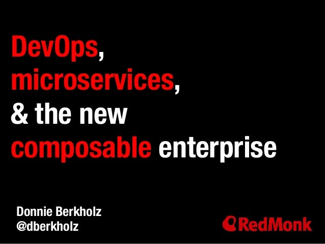 DevOps, !  microservices,!  & the new !  composable enterprise  Donnie Berkholz!  @dberkholz