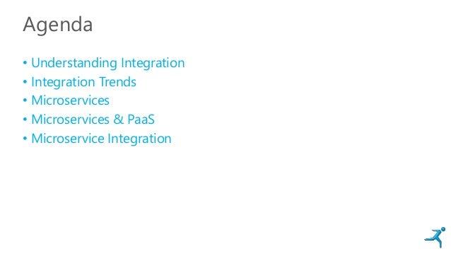 Agenda • Understanding Integration • Integration Trends • Microservices • Microservices & PaaS • Microservice Integration