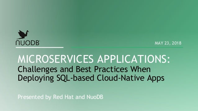 Presented by Red Hat and NuoDB MICROSERVICES APPLICATIONS: Challenges and Best Practices When Deploying SQL-based Cloud-Na...