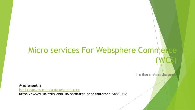 Micro services For Websphere Commerce (WCS) Hariharan Anantharaman @harianantha Hariharan.anantharaman@gmail.com https://w...