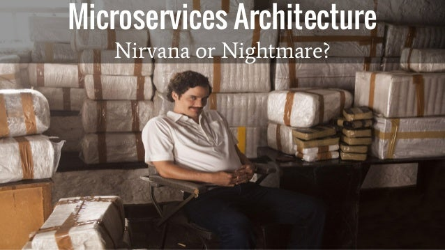 Microservices Architecture Nirvana or Nightmare?