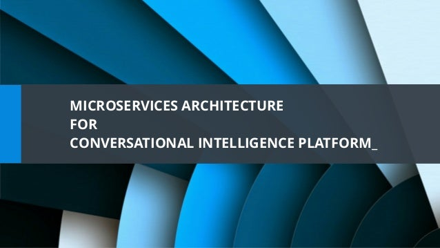 MICROSERVICES ARCHITECTURE FOR CONVERSATIONAL INTELLIGENCE PLATFORM_