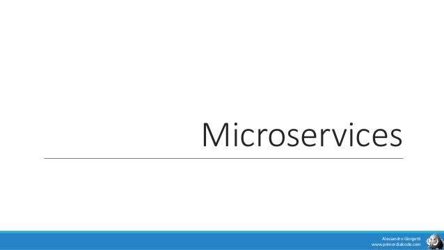 Microservices Alessandro Giorgetti www.primordialcode.com
