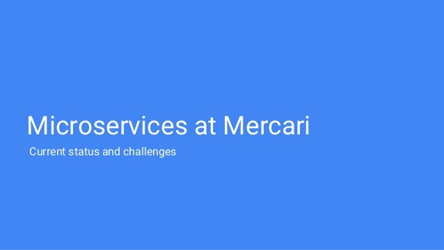 Microservices at Mercari Current status and challenges