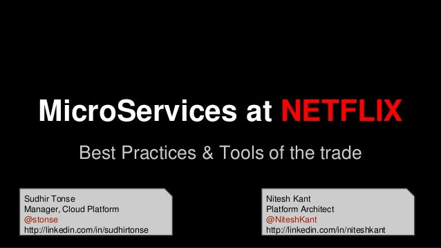 MicroServices at NETFLIX Best Practices & Tools of the trade Sudhir Tonse Manager, Cloud Platform @stonse http://linkedin....