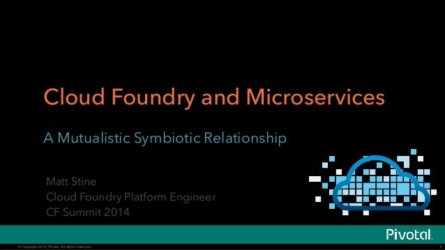 © Copyright 2014 Pivotal. All rights reserved.© Copyright 2014 Pivotal. All rights reserved. Cloud Foundry and Microservic...