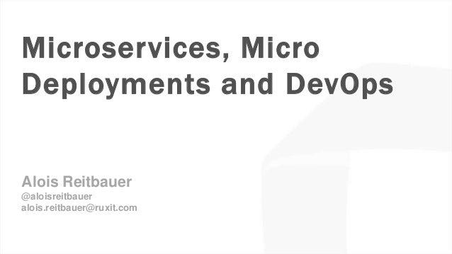 ruxit theme 2014.05.15 Microservices, Micro Deployments and DevOps Alois Reitbauer @aloisreitbauer alois.reitbauer@ruxit.c...