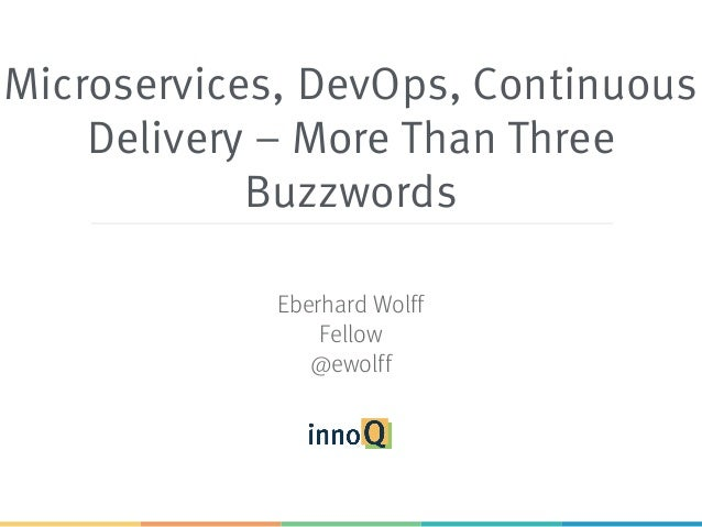 Microservices, DevOps, Continuous Delivery – More Than Three Buzzwords Eberhard Wolff Fellow @ewolff