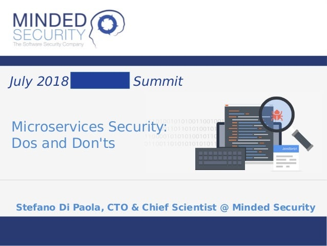 Microservices Security: Dos and Don'ts Stefano Di Paola, CTO & Chief Scientist @ Minded Security July 2018 Summit