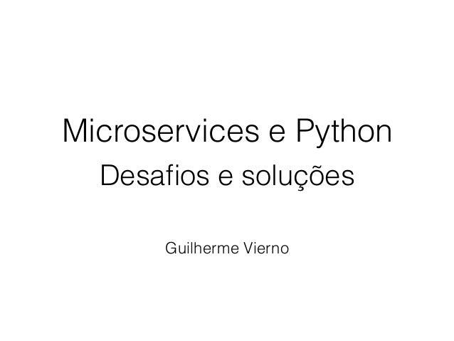 Microservices e Python Desafios e soluções Guilherme Vierno