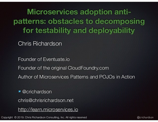 @crichardson Microservices adoption anti- patterns: obstacles to decomposing for testability and deployability Chris Richa...