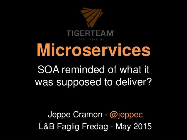 Microservices SOA reminded of what it was supposed to deliver? Jeppe Cramon - @jeppec L&B Faglig Fredag - May 2015