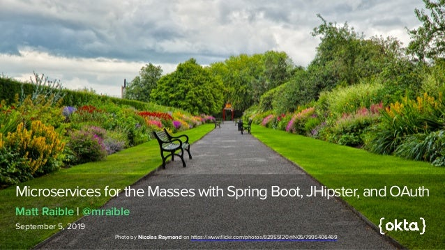 Microservices for the Masses with Spring Boot, JHipster, and OAuth September 5, 2019 Matt Raible | @mraible Photo by Nicol...