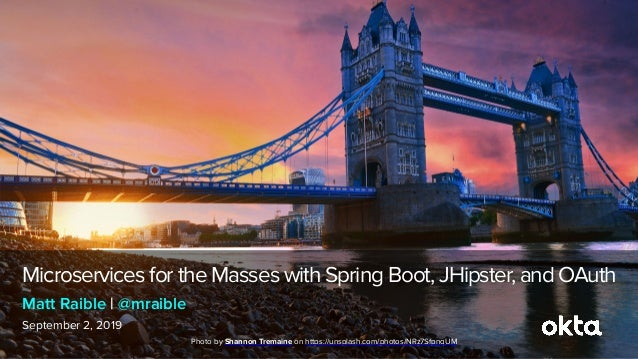 Microservices for the Masses with Spring Boot, JHipster, and OAuth September 2, 2019 Matt Raible | @mraible Photo byShann...