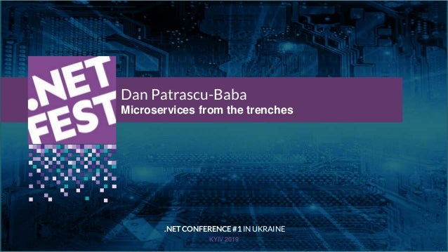 Тема доклада Тема доклада Тема доклада KYIV 2019 Dan Patrascu-Baba Microservices from the trenches .NET CONFERENCE #1 IN U...