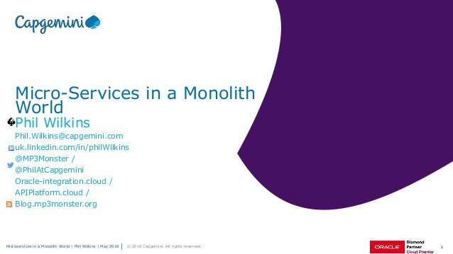 1Microservices in a Monolith World | Phil Wilkins | May 2018 © 2018 Capgemini. All rights reserved. Micro-Services in a Mo...