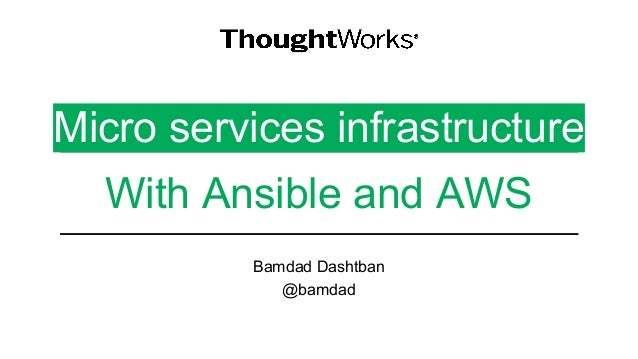 Micro services infrastructure With Ansible and AWS Bamdad Dashtban @bamdad