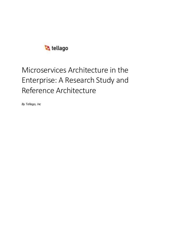 Microservices Architecture in the Enterprise: A Research Study and Reference Architecture By Tellago, Inc