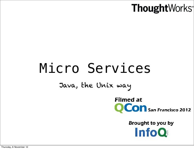 Micro Services                            Java, the Unix wayThursday, 8 November 12