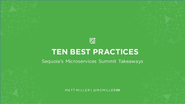 TEN BEST PRACTICES Sequoia's Microservices Summit Takeaways MATT MILLER | @MCMILLER00
