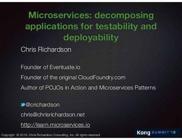 @crichardson Microservices: decomposing applications for testability and deployability Chris Richardson Founder of Eventua...
