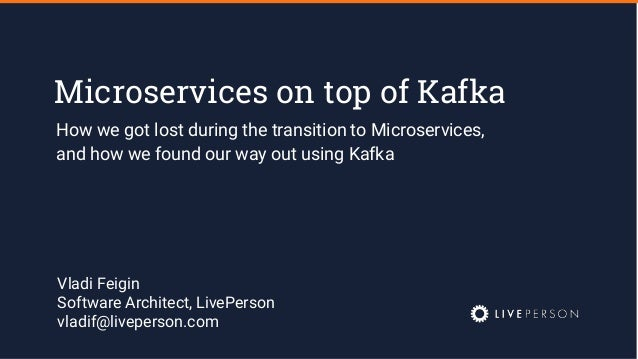 Microservices on top of Kafka How we got lost during the transition to Microservices, and how we found our way out using K...