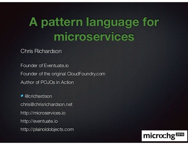 @crichardson A pattern language for microservices Chris Richardson Founder of Eventuate.io Founder of the original CloudFo...