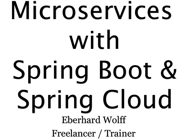Microservices with Spring Boot & Spring Cloud Eberhard Wolff Freelancer / Trainer