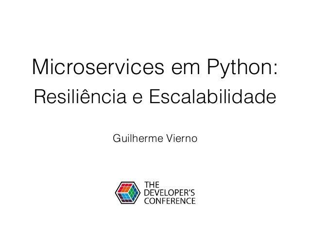 Microservices em Python: Resiliência e Escalabilidade Guilherme Vierno