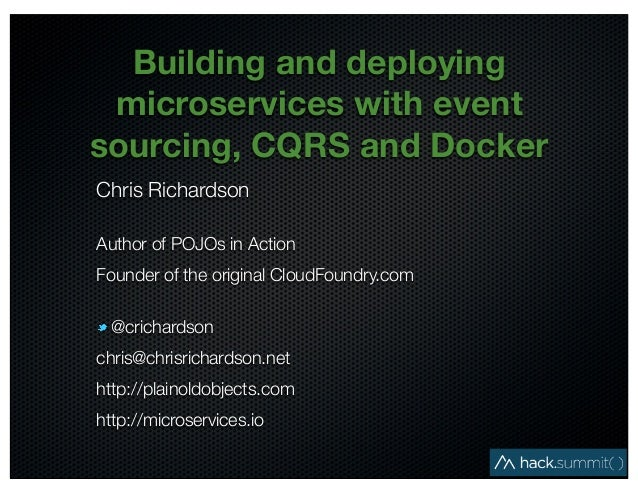 @crichardson Building and deploying microservices with event sourcing, CQRS and Docker Chris Richardson Author of POJOs in...